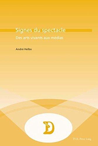 Signes Du Spectacle: Des Arts Vivants Aux Medias par Professor Andre Helbo
