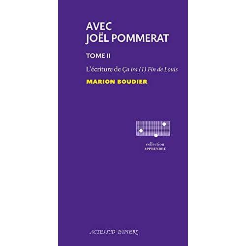 Avec Joël Pommerat : Tome 2, L'écriture de Ca ira (1) Fin de Louis