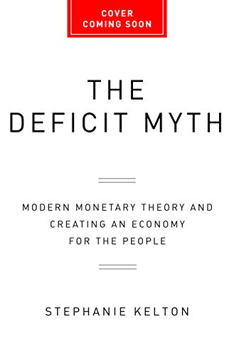 The Deficit Myth: Modern Monetary Theory and Creating an Economy for the People (English Edition)