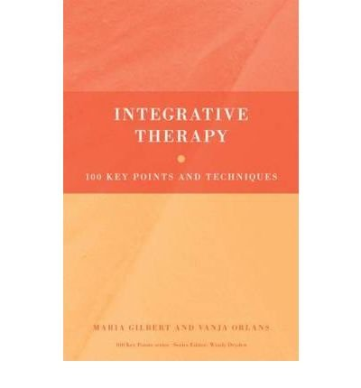 [(Integrative Therapy: 100 Key Points and Techniques)] [ By (author) Maria Gilbert, By (author) Vanja Orlans ] [December, 2010]