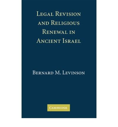 [(Legal Revision and Religious Renewal in Ancient Israel )] [Author: Bernard M. Levinson] [Aug-2008]