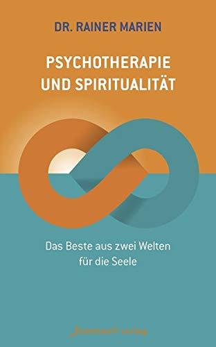 Psychotherapie und Spiritualität: Das Beste aus zwei Welten für die Seele (Edition Neue Psychologie)