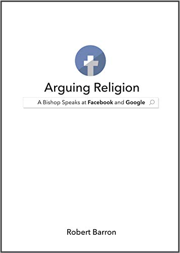Arguing Religion: A Bishop Speaks at Facebook and Google (English Edition)