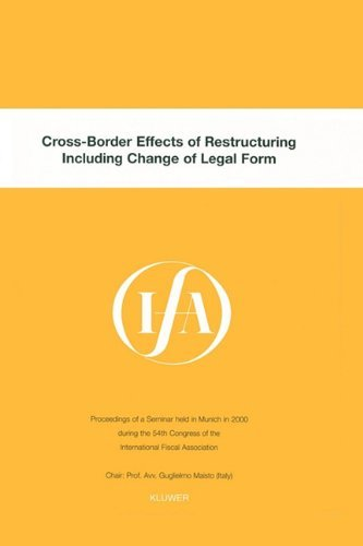 IFA: Cross-Border Effects of Restructuring Including Change of Legal Form: Proceedings of a Seminar Held in Munich, in 2000 During the 54th Congress ... Fiscal Association (IFA Congress Seminar) by International Fiscal Association (IFA) (2001-10-02)