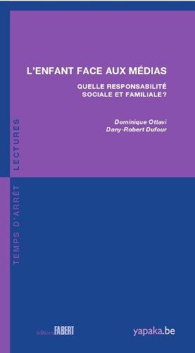 L'enfant face aux médias : Quelle responsabilité sociale et familiale ? par Dominique Ottavi, Dany-Robert Dufour