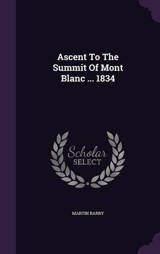 Ascent To The Summit Of Mont Blanc ... 1834