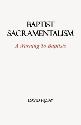 Baptist Sacramentalism: A Warning To Baptists