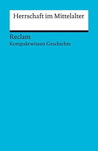 Herrschaft im Mittelalter: (Kompaktwissen Geschichte) (Reclams Universal-Bibliothek, Band 17072)
