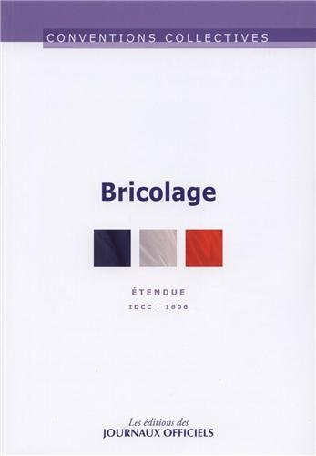 Bricolage - Convention collective étendue n° 3232 - IDCC 1606 - 13ème édition par Journaux Officiels