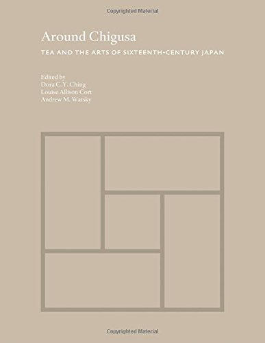 Around Chigusa: Tea and the Arts of Sixteenth-Century Japan (Publications of the Department of Art & Archaeology, Princeton University) (Publications ... of Art and Archaeology, Princeton University)