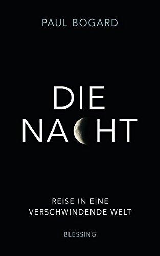 Die Nacht: Reise in eine verschwindende Welt -