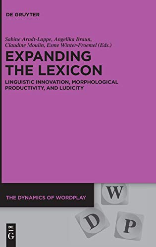 Expanding the Lexicon: Linguistic Innovation, Morphological Productivity, and Ludicity (The Dynamics of Wordplay)