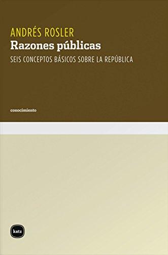 Razones públicas: Seis conceptos básicos sobre la república (conocimiento) por Andrés Rosler (argentino)