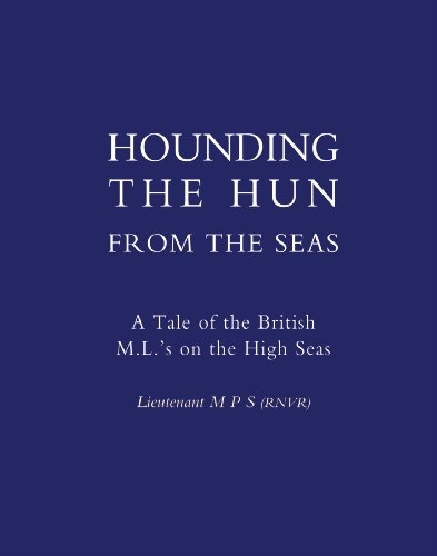 Hounding the Hun from the Seas. a Tale of the British M.L. OS on the High Seas