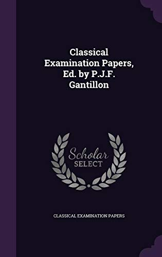 Classical Examination Papers, Ed. by P.J.F. Gantillon