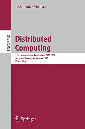 Distributed Computing: 22nd International Symposium, DISC 2008, Arcachon, France, September 22-24, 2008, Proceedings (Lecture Notes in Computer Science)
