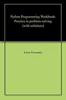 Python Programming Workbook: Practice in problem solving (with solutions) by [Fernandez, Irisini]