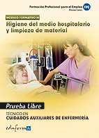 Pruebas Libres Para La Obtención Del Título De Técnico De Cuidados Auxiliares De Enfermería: Higiene Del Medio Hospitalario Y Limpieza De Material. ... Cuidados Auxiliar... (Cf - Ciclos Formativos)