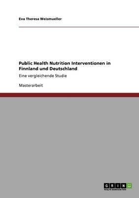 [(Public Health Nutrition Interventionen in Finnland Und Deutschland)] [By (author) Eva Theresa Weismueller] published on (October, 2013) par Eva Theresa Weismueller