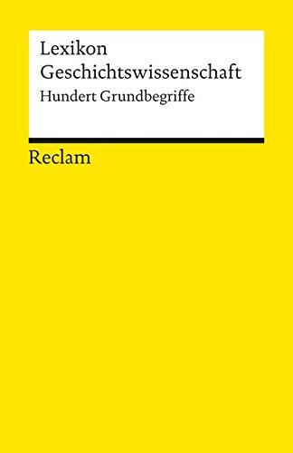 Lexikon Geschichtswissenschaft: Hundert Grundbegriffe (Reclams Universal-Bibliothek)
