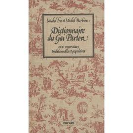 Dictionnaire du Gai Parler, 4500 expressions traditionnelles et populaires