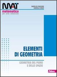 M.A.T. Elementi di geometria. Per le Scuole superiori