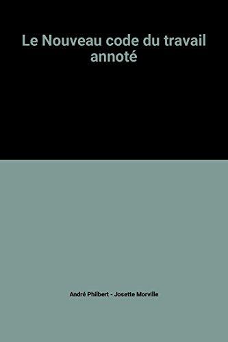 Le Nouveau code du travail annoté par André Philbert, Josette Morville