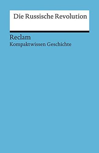 Die Russische Revolution: (Kompaktwissen Geschichte) (Reclams Universal-Bibliothek)