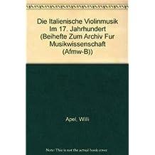 Die italienische Violinmusik im 17. Jahrhundert (Beihefte Zum Archiv Fur Musikwissenschaft (Afmw-B))