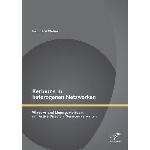 Kerberos in heterogenen Netzwerken: Windows und Linux gemeinsam mit Active Directory Services verwalten by Reinhard Weber (2014-07-11)