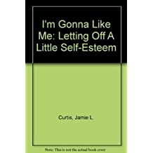 I'm Gonna Like Me: Letting Off A Little Self-Esteem