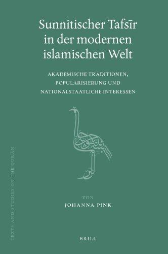 Sunnitischer Tafsīr in Der Modernen Islamischen Welt: Akademische Traditionen, Popularisierung Und Nationalstaatliche Interessen (Texts and Studies on the Qur'an, Band 7)