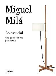 Lo esencial: El diseño y otras cosas de la vida par Miguel Milá