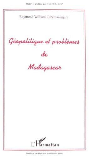 Géopolitique et problème de Madagascar (Repères pour Madagascar et l'Océan indien) (French Edition)