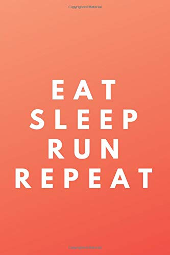 EAT SLEEP RUN REPEAT: Runner Journal Book Ruled Lined Page Paper For Kids Boy Teen Girl Women Men Great For Writing Running Diary Fitness Record Note ... Paperback) (Running Notebook) (Training Look)