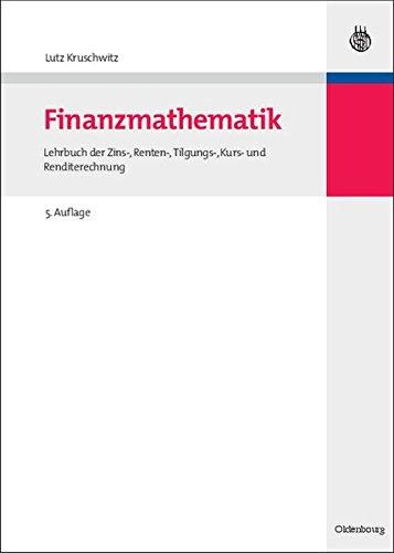Finanzmathematik: Lehrbuch der Zins-, Renten-, Tilgungs-, Kurs- und Renditerechnung (Internationale Standardlehrbücher der Wirtschafts- und Sozialwissenschaften)