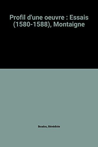 Profil d'une oeuvre : Essais (1580-1588), Montaigne