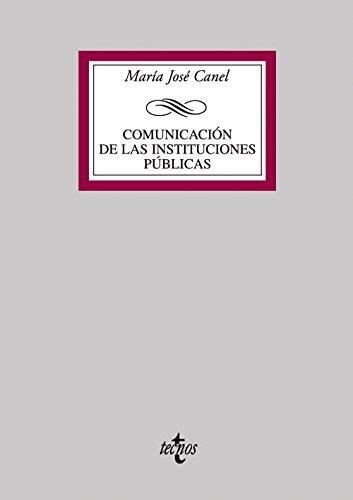 Comunicación de las instituciones públicas (Derecho - Biblioteca Universitaria De Editorial Tecnos) por María José Canel