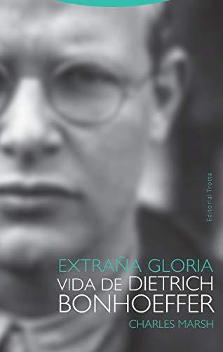 Extraña gloria: Vida de Dietrich Bonhoeffer (Tiempo Recobrado)