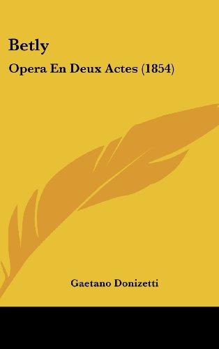 Betly: Opera En Deux Actes (1854)