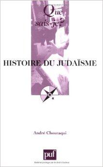Histoire du judaïsme de André Chouraqui,Que sais-je? ( 8 mars 2002 )