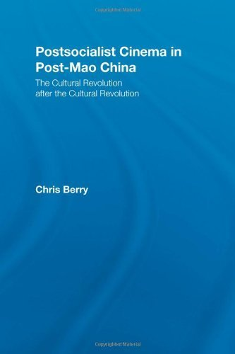 Postsocialist Cinema in Post-Mao China: The Cultural Revolution after the Cultural Revolution (East Asia: History, Politics, Sociology and Culture) by Chris Berry (2004-06-29)