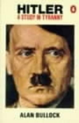 [Hitler: A Study in Tyranny] (By: Baron Alan Bullock Bullock) [published: November, 1990]