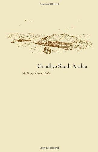 Goodbye Saudi Arabia by George Francis Collins (2006-07-06)