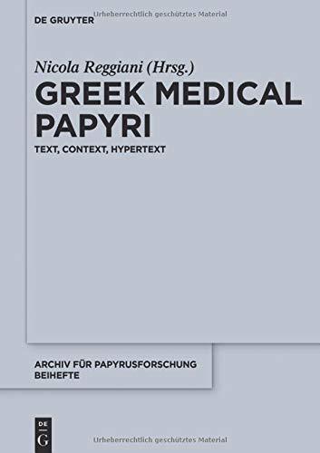 Greek Medical Papyri: Text, Context, Hypertext (Archiv für Papyrusforschung und verwandte Gebiete - Beihefte, Band 40)