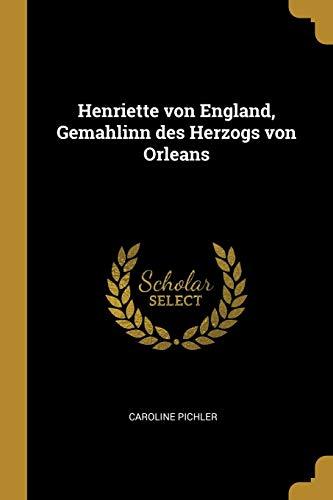 Henriette Von England, Gemahlinn Des Herzogs Von Orleans