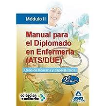 Manual Para El Diplomado En Enfermería (Ats/Due). Módulo Ii. Atención Primaria Y Especializada.