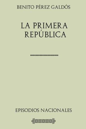 Colecicón Galdós. La Primera República: Episodios Nacionales. por Benito Pérez Galdós