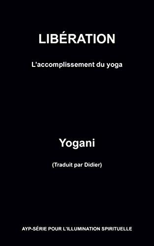 LIBÉRATION – L'accomplissement du yoga par Yogani