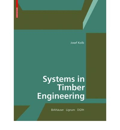 [(Systems in Timber Engineering: Loadbearing Structures and Component Layers )] [Author: Josef Kolb] [Oct-2008]